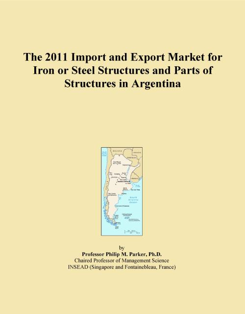 The 2011 Import and Export Market for Iron or Steel Structures and Parts of Structures in Argentina - Product Image