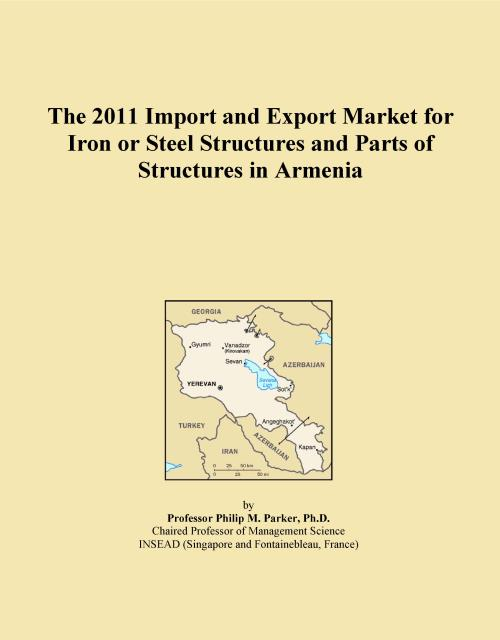 The 2011 Import and Export Market for Iron or Steel Structures and Parts of Structures in Armenia - Product Image