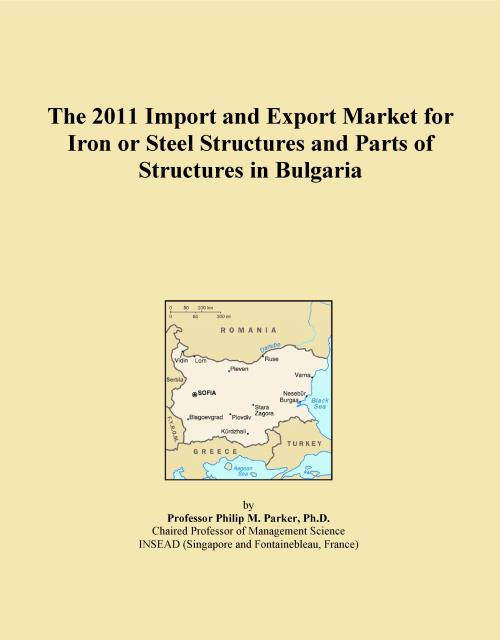 The 2011 Import and Export Market for Iron or Steel Structures and Parts of Structures in Bulgaria - Product Image