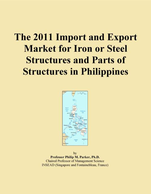 The 2011 Import and Export Market for Iron or Steel Structures and Parts of Structures in Philippines - Product Image