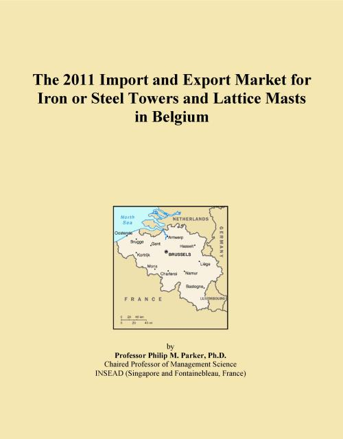 The 2011 Import and Export Market for Iron or Steel Towers and Lattice Masts in Belgium - Product Image