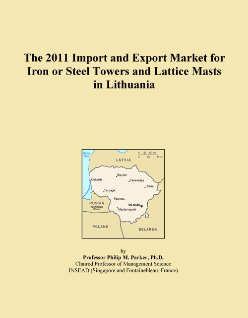 The 2011 Import and Export Market for Iron or Steel Towers and Lattice Masts in Lithuania - Product Image