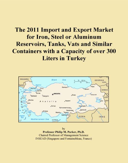 The 2011 Import and Export Market for Iron, Steel or Aluminum Reservoirs, Tanks, Vats and Similar Containers with a Capacity of over 300 Liters in Turkey - Product Image