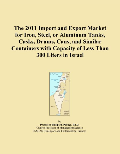 The 2011 Import and Export Market for Iron, Steel, or Aluminum Tanks, Casks, Drums, Cans, and Similar Containers with Capacity of Less Than 300 Liters in Israel - Product Image