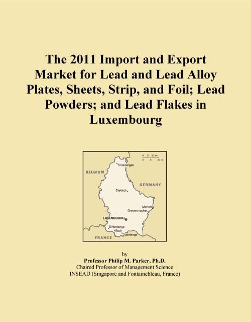 The 2011 Import and Export Market for Lead and Lead Alloy Plates, Sheets, Strip, and Foil; Lead Powders; and Lead Flakes in Luxembourg - Product Image