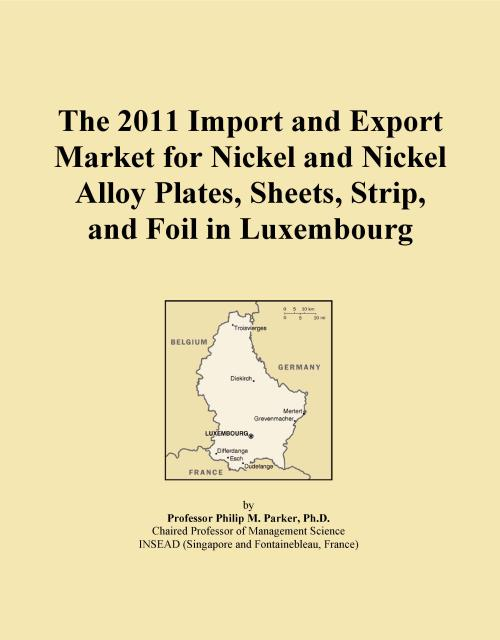 The 2011 Import and Export Market for Nickel and Nickel Alloy Plates, Sheets, Strip, and Foil in Luxembourg - Product Image