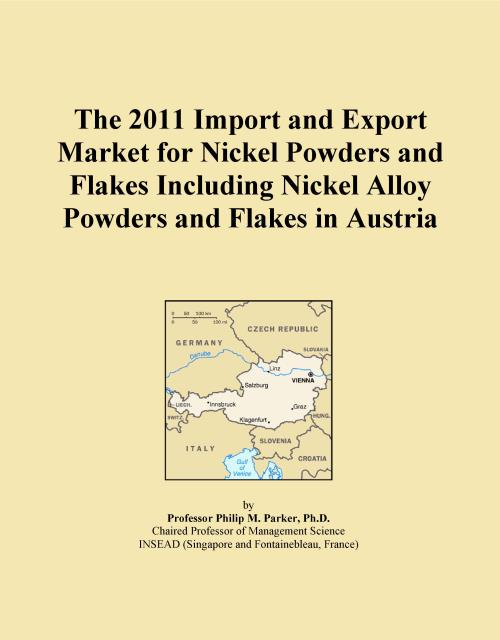 The 2011 Import and Export Market for Nickel Powders and Flakes Including Nickel Alloy Powders and Flakes in Austria - Product Image