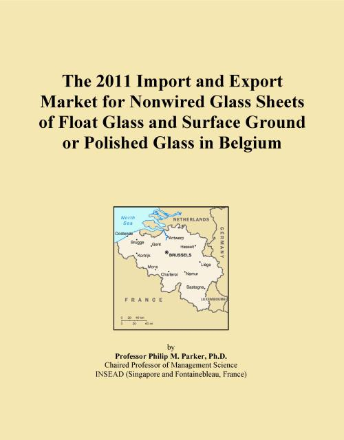 The 2011 Import and Export Market for Nonwired Glass Sheets of Float Glass and Surface Ground or Polished Glass in Belgium - Product Image