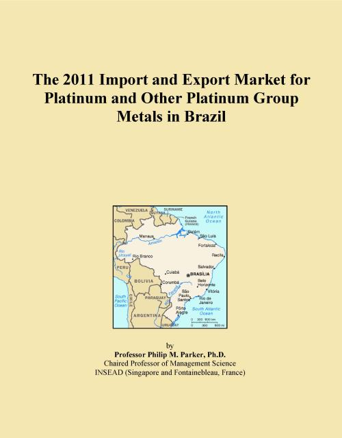 The 2011 Import and Export Market for Platinum and Other Platinum Group Metals in Brazil - Product Image