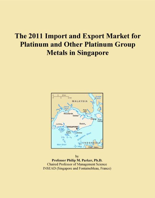 The 2011 Import and Export Market for Platinum and Other Platinum Group Metals in Singapore - Product Image