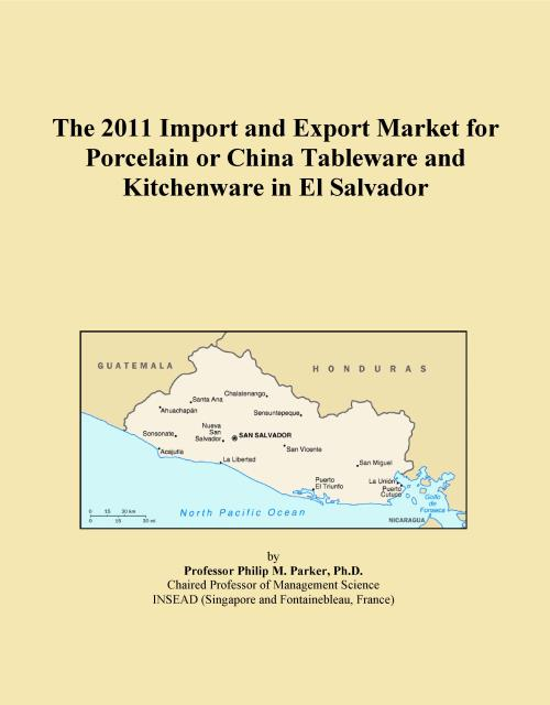 The 2011 Import and Export Market for Porcelain or China Tableware and Kitchenware in El Salvador - Product Image