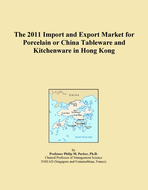 The 2011 Import and Export Market for Porcelain or China Tableware and Kitchenware in Hong Kong - Product Image