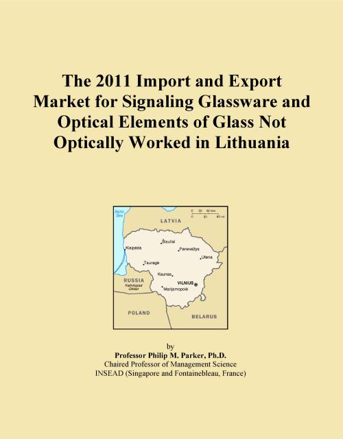 The 2011 Import and Export Market for Signaling Glassware and Optical Elements of Glass Not Optically Worked in Lithuania - Product Image