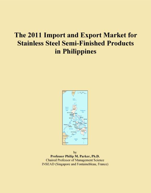 The 2011 Import and Export Market for Stainless Steel Semi-Finished Products in Philippines - Product Image