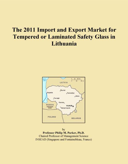 The 2011 Import and Export Market for Tempered or Laminated Safety Glass in Lithuania - Product Image