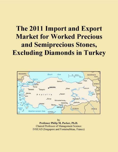 The 2011 Import and Export Market for Worked Precious and Semiprecious Stones, Excluding Diamonds in Turkey - Product Image