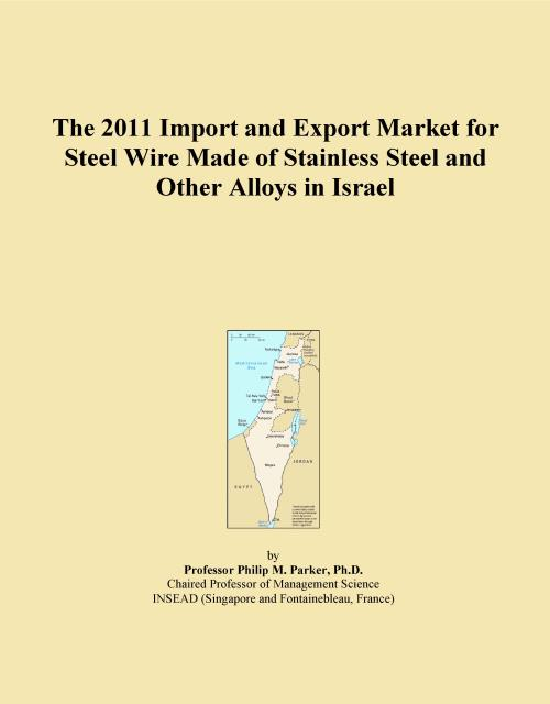 The 2011 Import and Export Market for Steel Wire Made of Stainless Steel and Other Alloys in Israel - Product Image