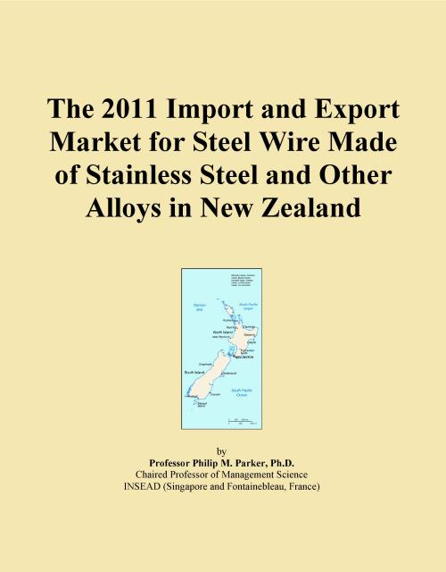 The 2011 Import and Export Market for Steel Wire Made of Stainless Steel and Other Alloys in New Zealand - Product Image