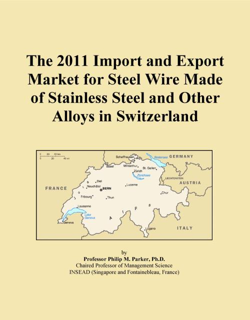 The 2011 Import and Export Market for Steel Wire Made of Stainless Steel and Other Alloys in Switzerland - Product Image