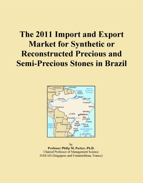 The 2011 Import and Export Market for Synthetic or Reconstructed Precious and Semi-Precious Stones in Brazil - Product Image
