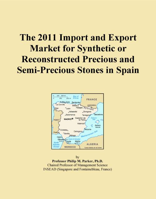 The 2011 Import and Export Market for Synthetic or Reconstructed Precious and Semi-Precious Stones in Spain - Product Image
