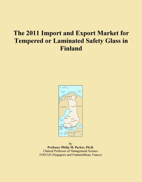 The 2011 Import and Export Market for Tempered or Laminated Safety Glass in Finland - Product Image