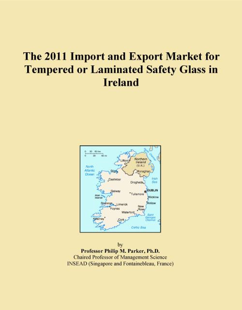 The 2011 Import and Export Market for Tempered or Laminated Safety Glass in Ireland - Product Image