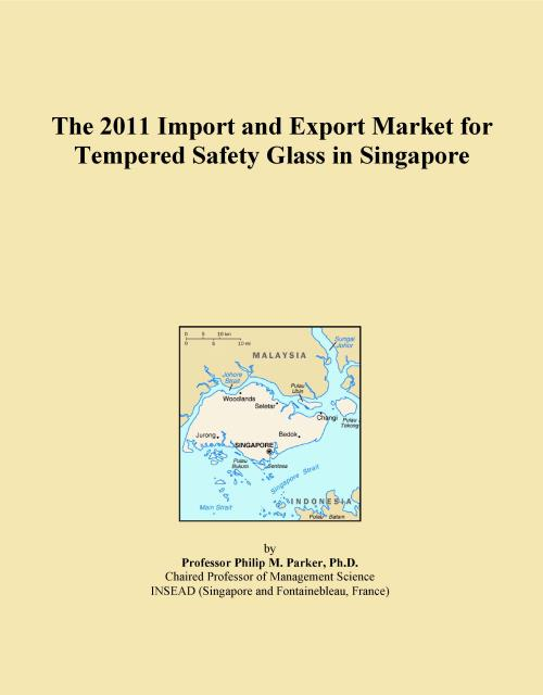The 2011 Import and Export Market for Tempered Safety Glass in Singapore - Product Image