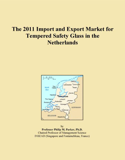 The 2011 Import and Export Market for Tempered Safety Glass in the Netherlands - Product Image