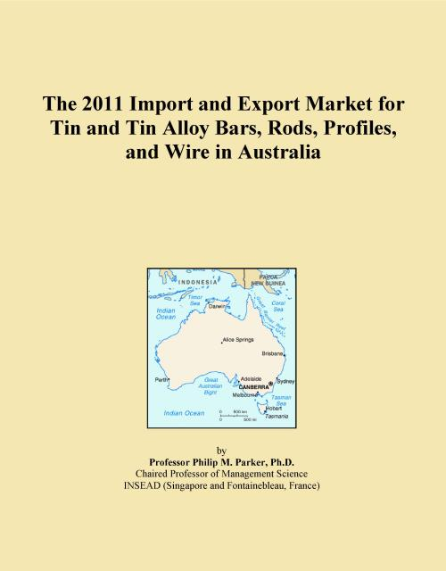 The 2011 Import and Export Market for Tin and Tin Alloy Bars, Rods, Profiles, and Wire in Australia - Product Image