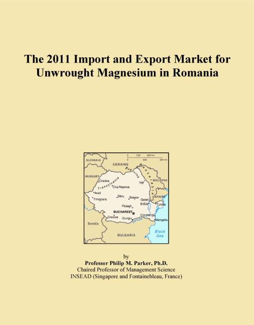 The 2011 Import and Export Market for Unwrought Magnesium in Romania - Product Image