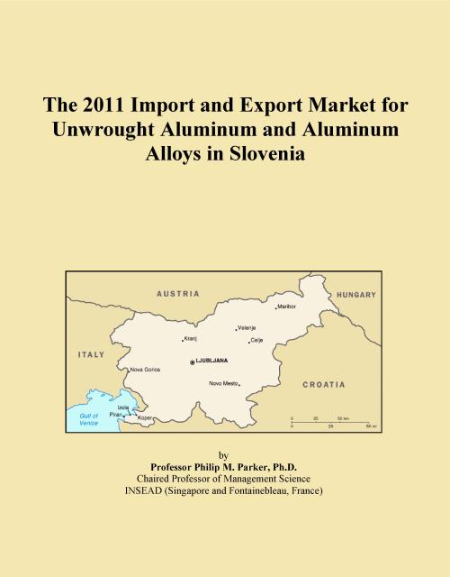 The 2011 Import and Export Market for Unwrought Aluminum and Aluminum Alloys in Slovenia - Product Image