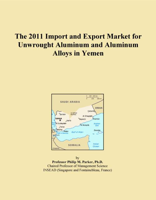 The 2011 Import and Export Market for Unwrought Aluminum and Aluminum Alloys in Yemen - Product Image