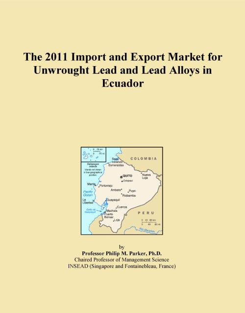 The 2011 Import and Export Market for Unwrought Lead and Lead Alloys in Ecuador - Product Image