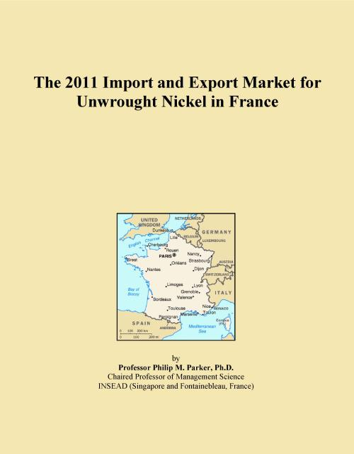 The 2011 Import and Export Market for Unwrought Nickel in France - Product Image
