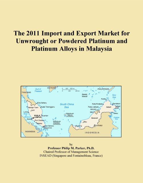The 2011 Import and Export Market for Unwrought or Powdered Platinum and Platinum Alloys in Malaysia - Product Image