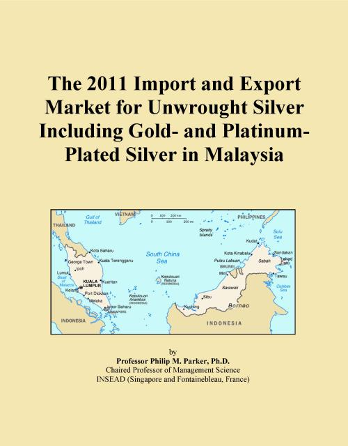 The 2011 Import and Export Market for Unwrought Silver Including Gold- and Platinum-Plated Silver in Malaysia - Product Image