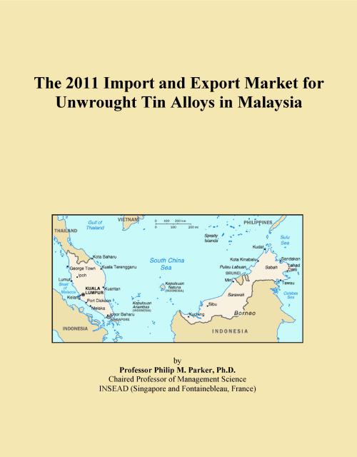 The 2011 Import and Export Market for Unwrought Tin Alloys in Malaysia - Product Image