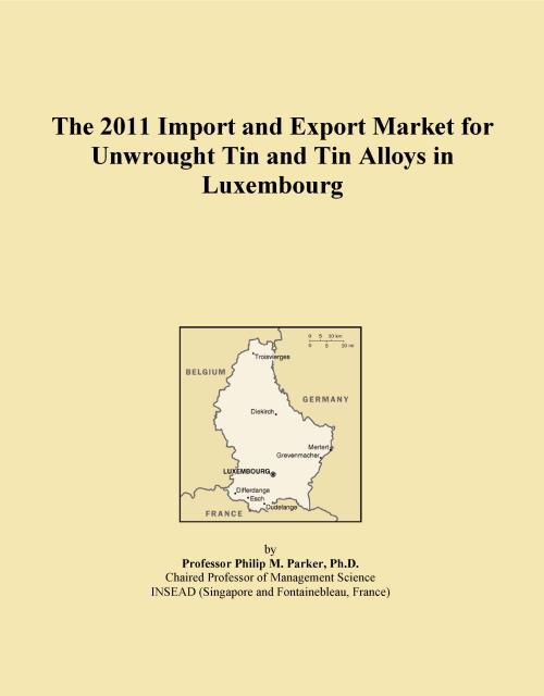 The 2011 Import and Export Market for Unwrought Tin and Tin Alloys in Luxembourg - Product Image