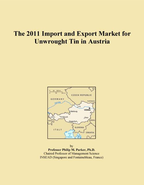 The 2011 Import and Export Market for Unwrought Tin in Austria - Product Image
