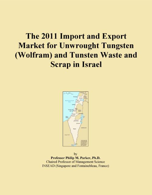 The 2011 Import and Export Market for Unwrought Tungsten (Wolfram) and Tunsten Waste and Scrap in Israel - Product Image
