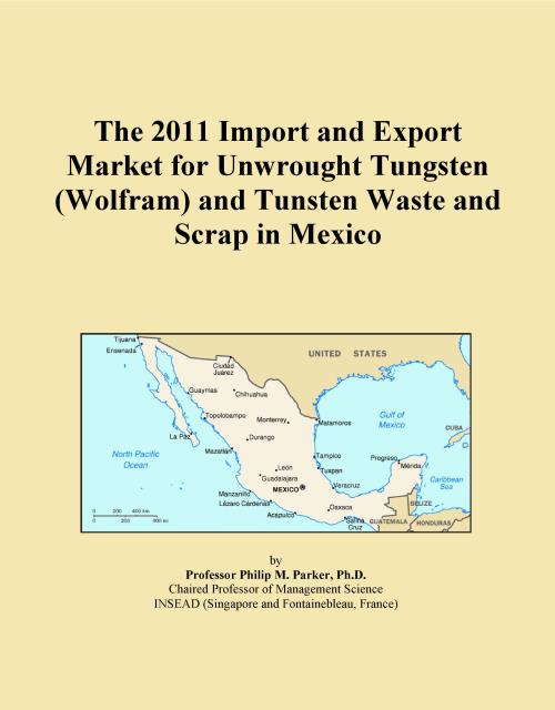 The 2011 Import and Export Market for Unwrought Tungsten (Wolfram) and Tunsten Waste and Scrap in Mexico - Product Image