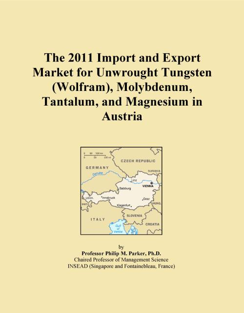 The 2011 Import and Export Market for Unwrought Tungsten (Wolfram), Molybdenum, Tantalum, and Magnesium in Austria - Product Image