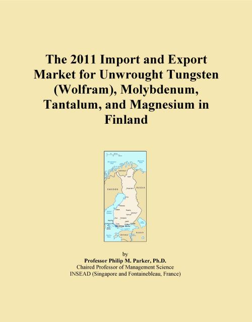The 2011 Import and Export Market for Unwrought Tungsten (Wolfram), Molybdenum, Tantalum, and Magnesium in Finland - Product Image