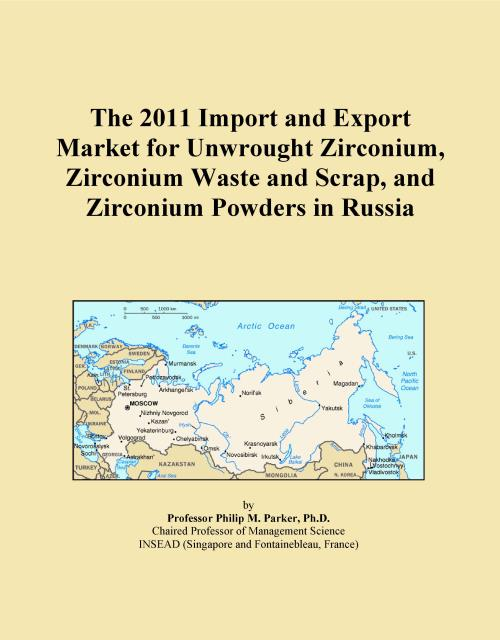 The 2011 Import and Export Market for Unwrought Zirconium, Zirconium Waste and Scrap, and Zirconium Powders in Russia - Product Image