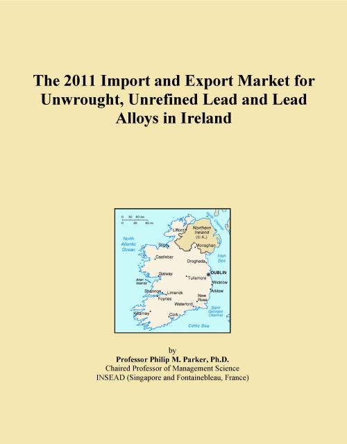 The 2011 Import and Export Market for Unwrought, Unrefined Lead and Lead Alloys in Ireland - Product Image