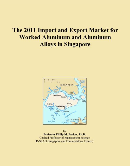 The 2011 Import and Export Market for Worked Aluminum and Aluminum Alloys in Singapore - Product Image