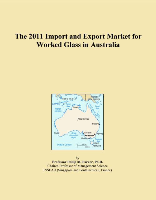 The 2011 Import and Export Market for Worked Glass in Australia - Product Image
