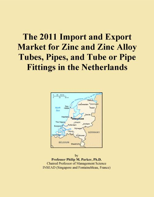 The 2011 Import and Export Market for Zinc and Zinc Alloy Tubes, Pipes, and Tube or Pipe Fittings in the Netherlands - Product Image