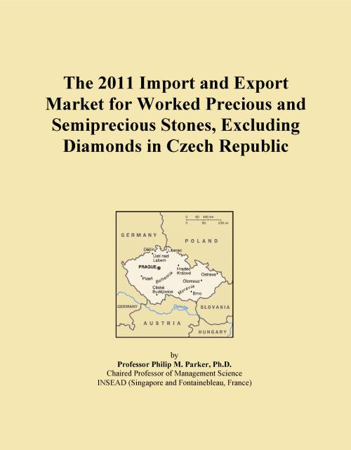 The 2011 Import and Export Market for Worked Precious and Semiprecious Stones, Excluding Diamonds in Czech Republic - Product Image
